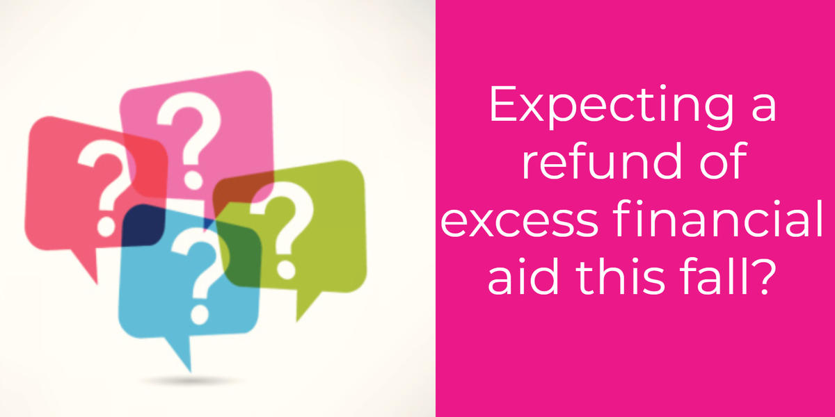 question marks and text expecting a refund of excess financial aid this fall