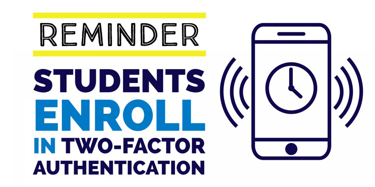 Reminder Students Enroll in Two-Factor Authentication